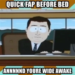 And it's gone - quick fap before bed annnnnd youre wide awake