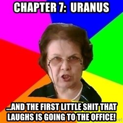 teacher - Chapter 7:  uranus ...and the first little shit that laughs is going to the office!