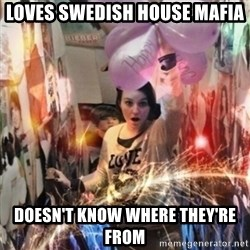 Annoying manda - Loves swedish house mafia doesn't know where they're from