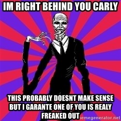 slender man - IM RIGHT BEHIND YOU Carly THIS PROBABLY DOESNT MAKE Sense but i garante one of you is realy freaked out