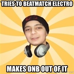 DJ PRODUCER - Tries to beatmatch electro Makes dnb out of it