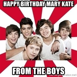 one direction yeah - HAPPY BIRTHDAY MARY KATE FROM THE BOYS