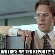 tps report from off - WHERE'S MY TPS REPORT?!!!