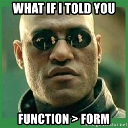 Matrix Morpheus - What if I told you function > form