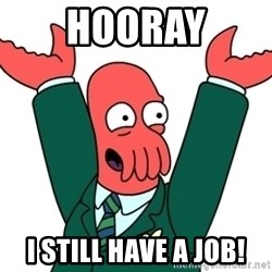 Buisness Zoidberg - Hooray I still have a job!
