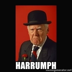 grumpy old man - Harrumph