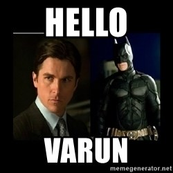 Batman's voice  - hello varun