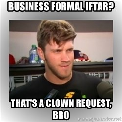 That's A Clown Question, Bro - business formal iftar? that's a clown request, bro