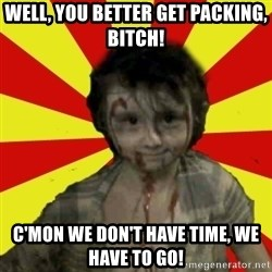 Halloween Kid - well, you better get packing, bitch! c'mon we don't have time, we have to go!