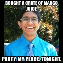 IKWG Nation - bought a crate of mango juice party. my place. tonight.