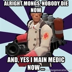 TF2 Medic  - Alright Mongs, Nobody die now and, Yes i main Medic now ...