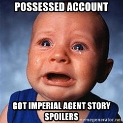 Cry - POSSESSED ACCOUNT GOT IMPERIAL AGENT STORY SPOILERS
