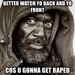 You Gonna Get Raped - better watch yo back and yo front cos u gonna get raped
