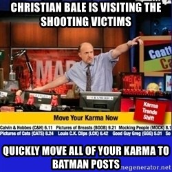 Move Your Karma - Christian Bale is visiting the shooting VICTIMS  quickly move all of your karma to batman posts