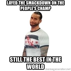 cm punk not impressed - Layed the Smackdown on the people's champ Still the best in the world