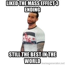 cm punk not impressed - liked the mass effect 3 ending still the best in the world