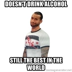 cm punk not impressed - doesn't drink alcohol still the best in the world