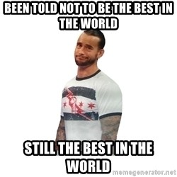 cm punk not impressed - been told not to be the best in the world still the best in the world