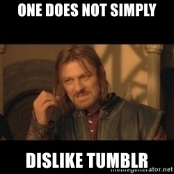 OneDoesNotSimplyWalkIntoMordor - One does not simply Dislike tumblr