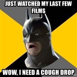 Bad Factman - just watched my last few films wow, i need a cough drop