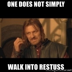 OneDoesNotSimplyWalkIntoMordor - One does not simply Walk into restuss