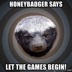 Fearless Honeybadger - honeybadger says let the games begin!
