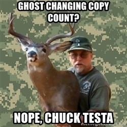 Chuck Testa Nope - ghost changing copy count? nope, chuck testa