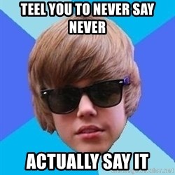 Just Another Justin Bieber - Teel you to never say never Actually say it