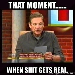 Truthful Maury - That moment....... When shit gets real.