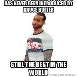 cm punk not impressed - Has never been introduced by Bruce Buffer Still the best in the World