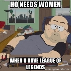 Ozzfag - ho needs women when u have league of legends
