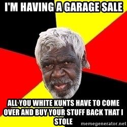 Abo - I'm having a garage sale all you white kunts have to come over and buy your stuff back that i stole