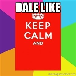 Keep calm and - dale like