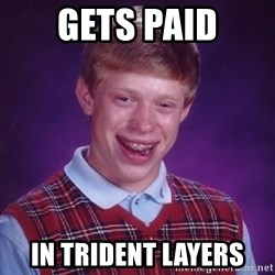 Bad Luck Brian - Gets Paid in Trident Layers