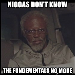 Uncle Drew - niggas don't know  the fundementals no more