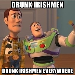 Toy Story Everywhere - DRUNK IRISHMEN DRUNK IRISHMEN everywhere