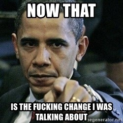 Pissed Off Barack Obama - now that is the fucking change i was talking about