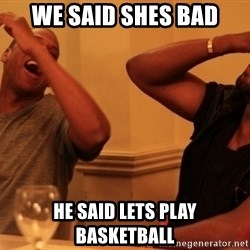 kanye west jay z laughing - We said shes bad he said lets play basketball