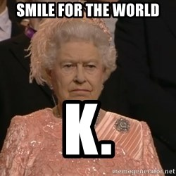 Angry Elizabeth Queen - Smile for the world k.