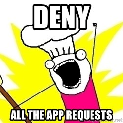 BAKE ALL OF THE THINGS! - deny all the app requests
