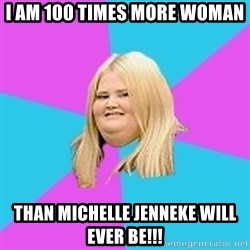 Fat Girl - I am 100 times more woman than Michelle jenneke will ever be!!!