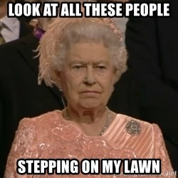 The Olympic Queen - Look at all these people Stepping on my lawn