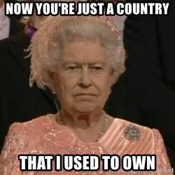 Unhappy Queen - Now you're just a country that i used to own