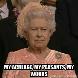 The Olympic Queen - My acreage, my peasants, my woods