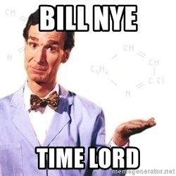 Bill Nye - bILL NYE TIME LORD
