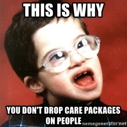 Retard Boy - this is why you don't drop care packages on people