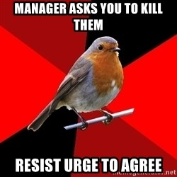 Retail Robin - Manager asks you to kill them resist urge to agree