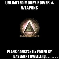 Incompetent Illuminati - unlimited money, power, & weapons plans constantly foiled by basement dwellers