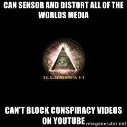 Incompetent Illuminati - Can sensor and distort all of the worlds media can't block conspiracy videos on youtube