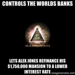Incompetent Illuminati - controls the worlds banks lets alex jones refinance his $1,750,000 mansion to a lower interest rate